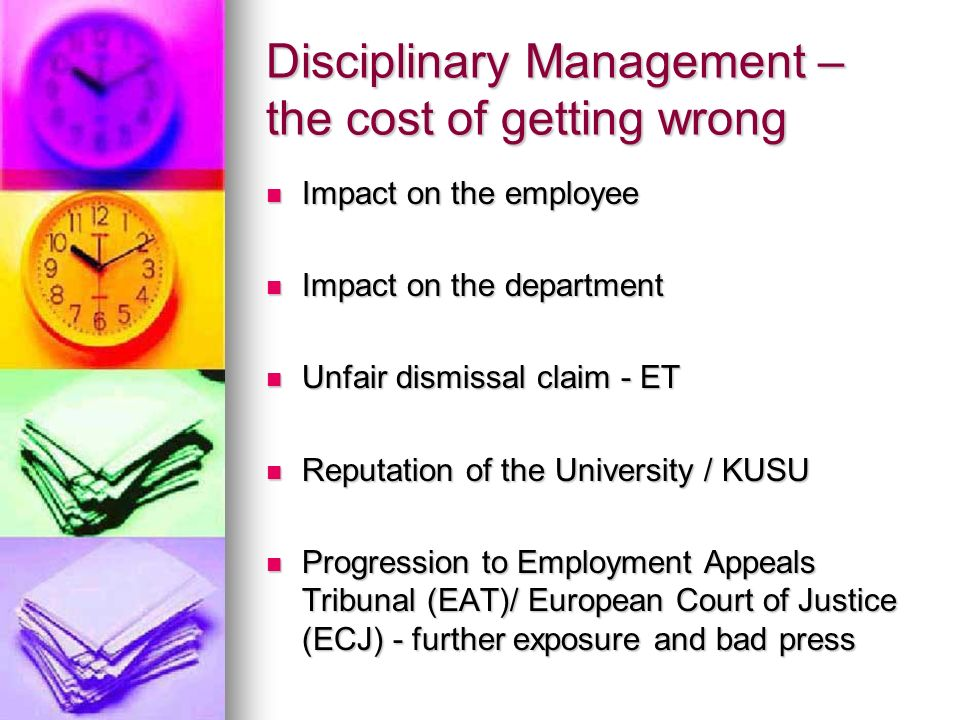 Disciplinary Management – the cost of getting wrong Impact on the employee Impact on the employee Impact on the department Impact on the department Un