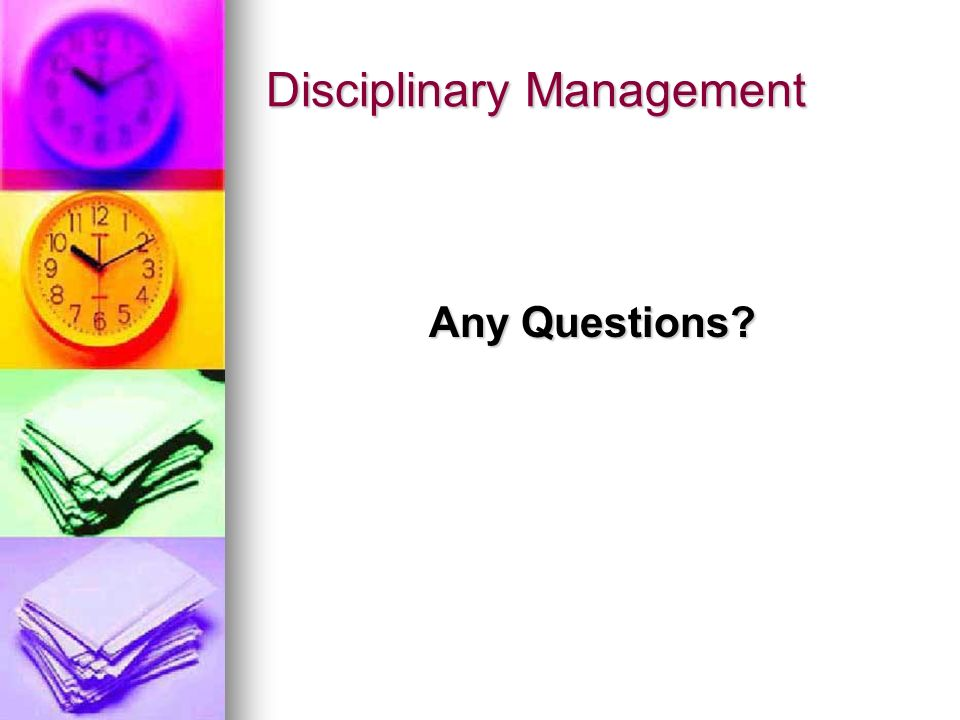 Disciplinary Management Any Questions?