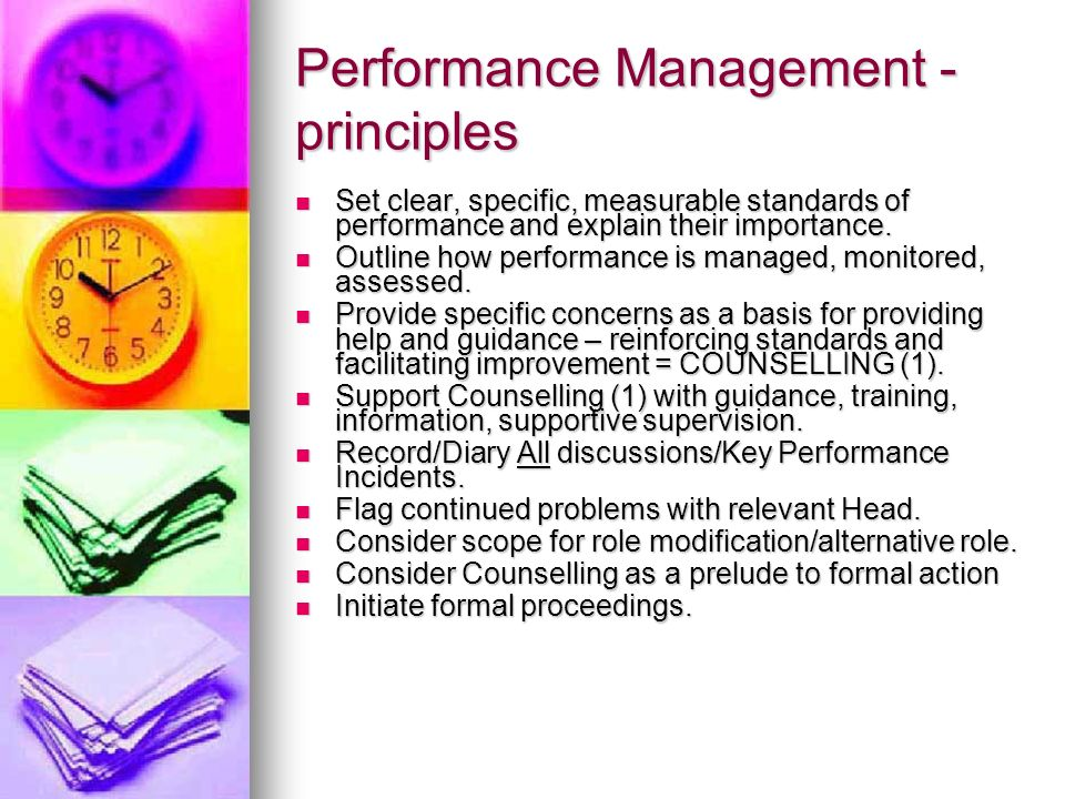 Performance Management - principles Set clear, specific, measurable standards of performance and explain their importance. Set clear, specific, measur