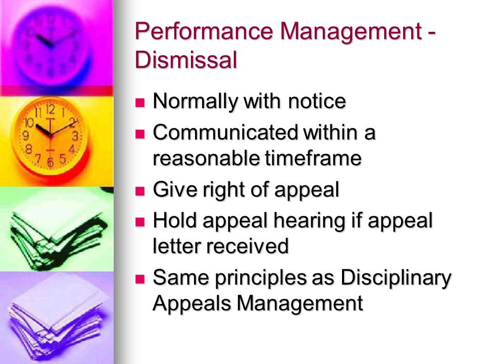 Performance Management - Dismissal Normally with notice Normally with notice Communicated within a reasonable timeframe Communicated within a reasonab