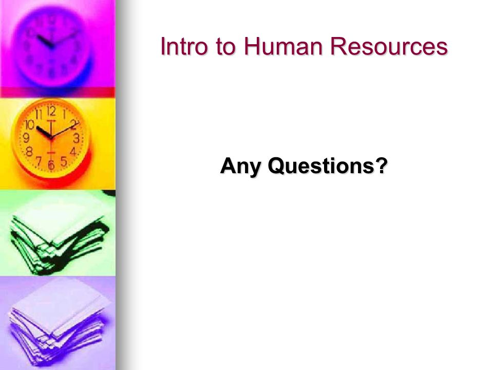 Intro to Human Resources Any Questions?
