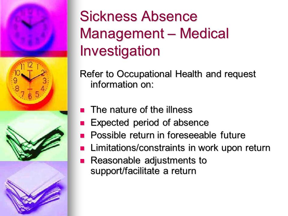 Sickness Absence Management – Medical Investigation Refer to Occupational Health and request information on: The nature of the illness The nature of t