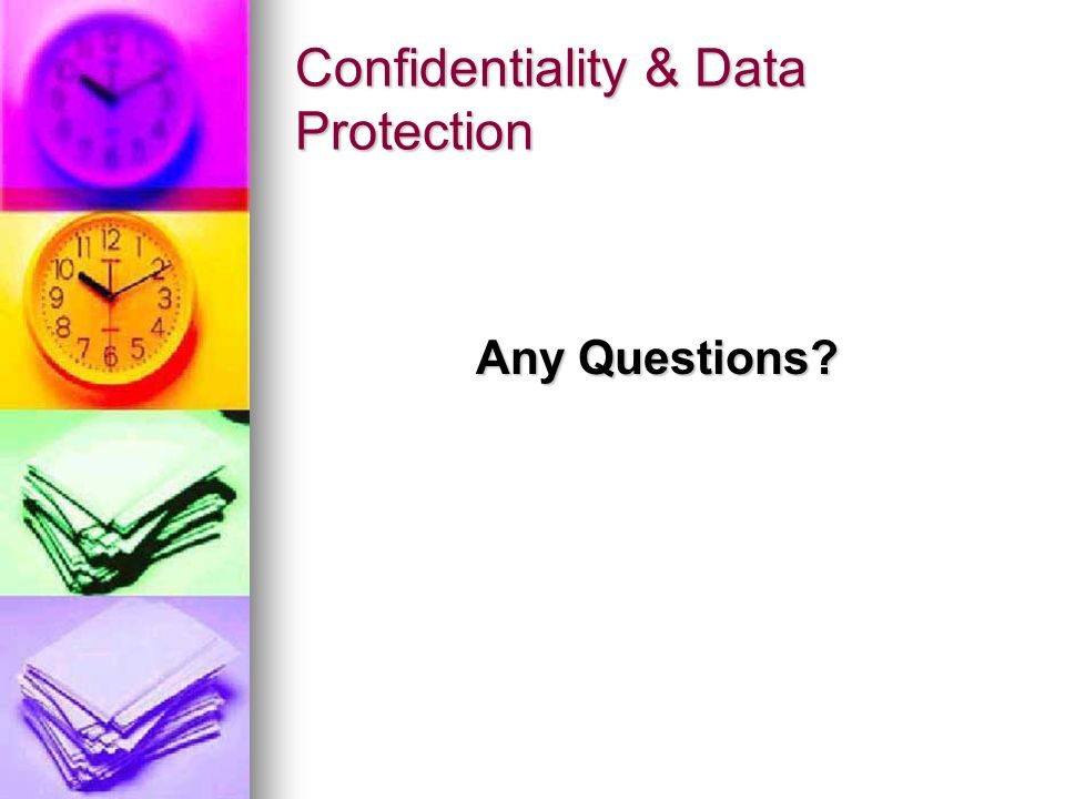 Confidentiality & Data Protection Any Questions?