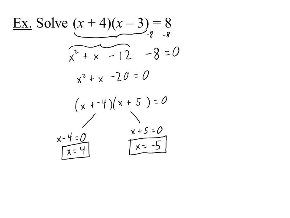 Ex. Solve (x + 4)(x – 3) = 8
