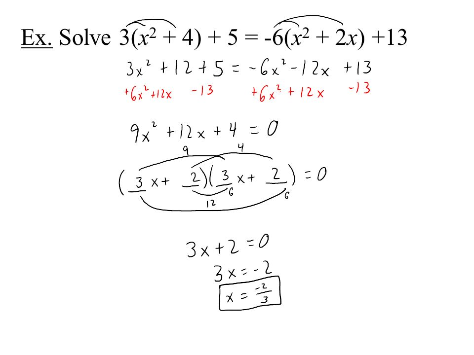 Ex. Solve 3(x 2 + 4) + 5 = -6(x 2 + 2x) +13