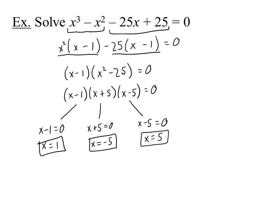 Ex. Solve x 3 – x 2 – 25x + 25 = 0