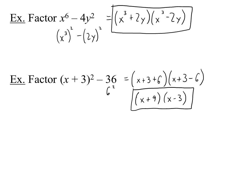 Ex. Factor x 6 – 4y 2 Ex. Factor (x + 3) 2 – 36