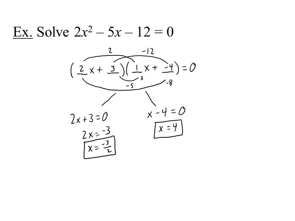Ex. Solve 2x 2 – 5x – 12 = 0
