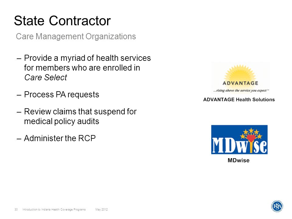 Introduction to Indiana Health Coverage Programs May 2012 30 State Contractor –Provide a myriad of health services for members who are enrolled in Car