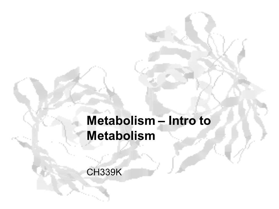 Metabolism – Intro to Metabolism CH339K