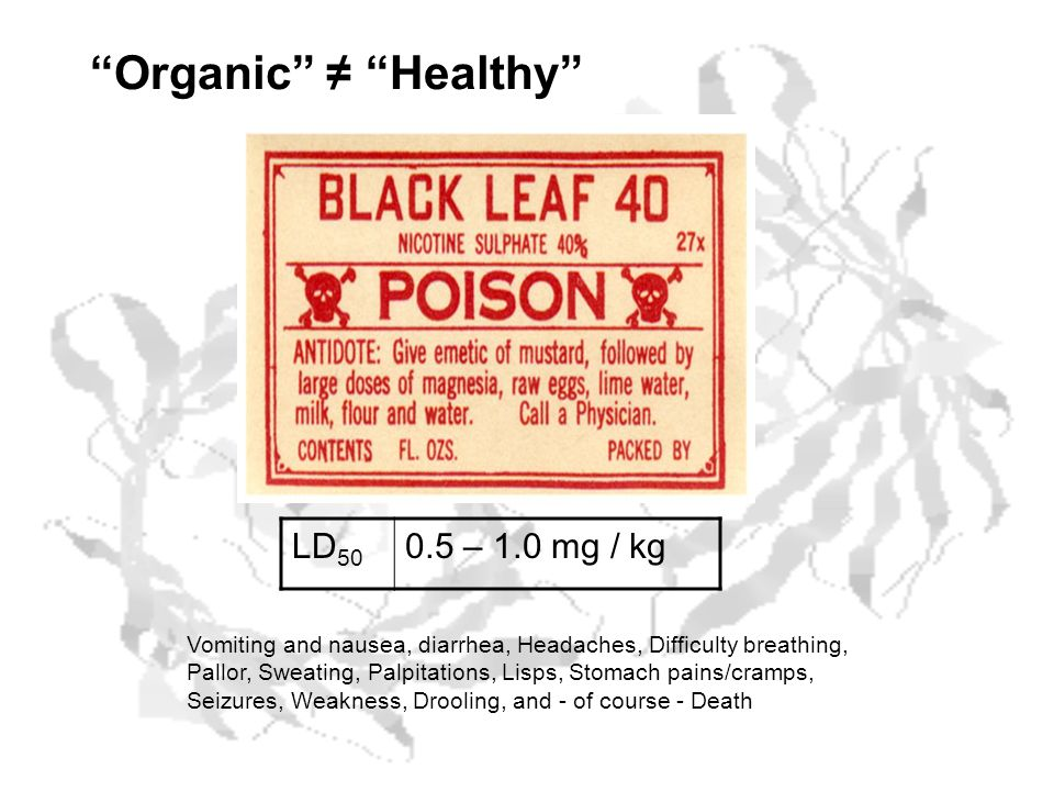 Organic Healthy LD 50 0.5 – 1.0 mg / kg Vomiting and nausea, diarrhea, Headaches, Difficulty breathing, Pallor, Sweating, Palpitations, Lisps, Stomach