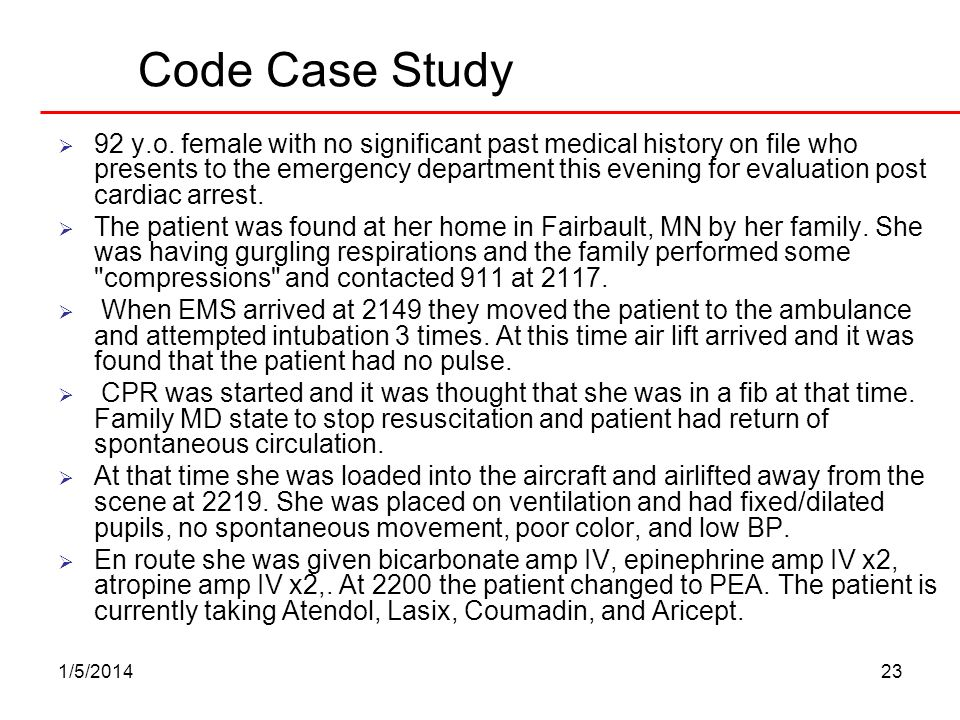 1/5/201423 Code Case Study 92 y.o. female with no significant past medical history on file who presents to the emergency department this evening for e