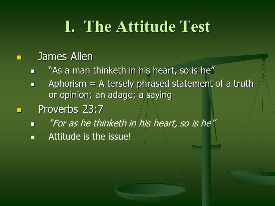 I. The Attitude Test James Allen James Allen As a man thinketh in his heart, so is he As a man thinketh in his heart, so is he Aphorism = A tersely ph