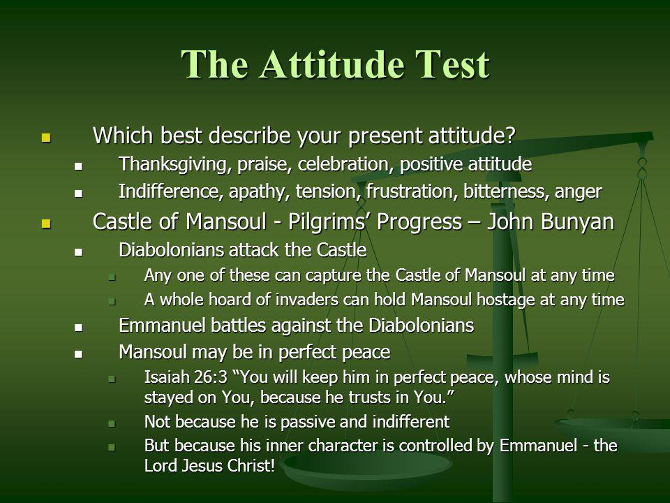 The Attitude Test Which best describe your present attitude? Which best describe your present attitude? Thanksgiving, praise, celebration, positive at