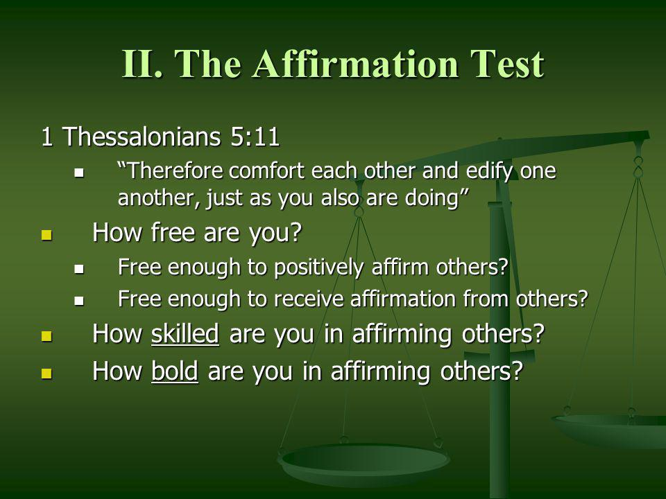 II. The Affirmation Test 1 Thessalonians 5:11 Therefore comfort each other and edify one another, just as you also are doing Therefore comfort each ot