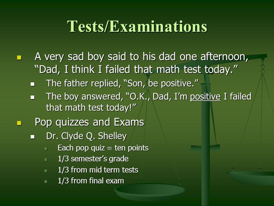 Tests/Examinations A very sad boy said to his dad one afternoon, Dad, I think I failed that math test today. A very sad boy said to his dad one aftern