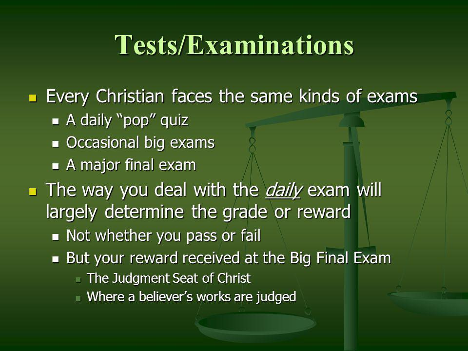 Tests/Examinations Every Christian faces the same kinds of exams Every Christian faces the same kinds of exams A daily pop quiz A daily pop quiz Occas