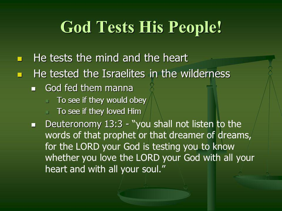 God Tests His People! He tests the mind and the heart He tests the mind and the heart He tested the Israelites in the wilderness He tested the Israeli