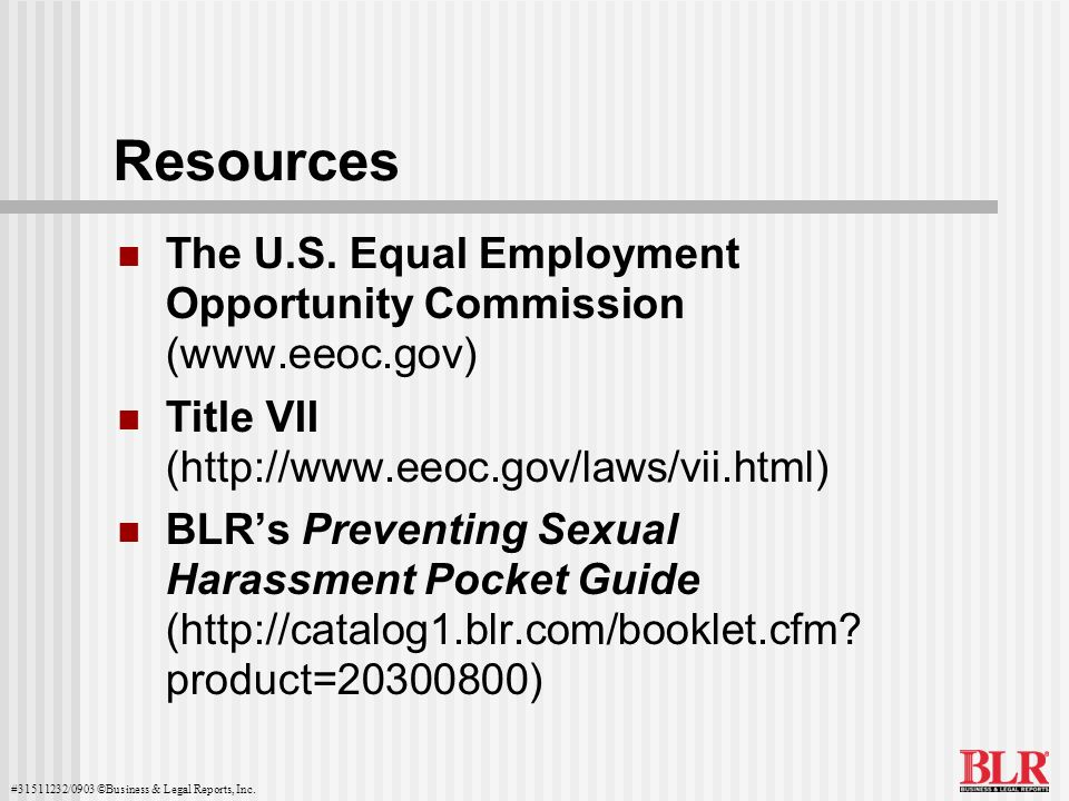 #31511232/0903 ©Business & Legal Reports, Inc. Resources The U.S. Equal Employment Opportunity Commission (www.eeoc.gov) Title VII (http://www.eeoc.go