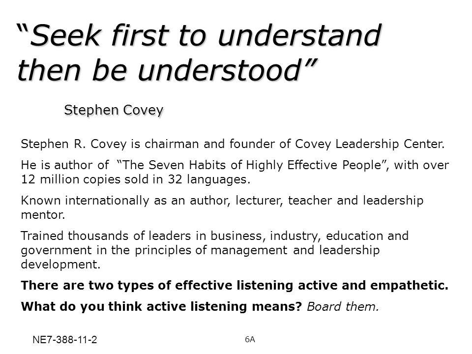Seek first to understand then be understood Stephen CoveySeek first to understand then be understood Stephen Covey Stephen R. Covey is chairman and fo