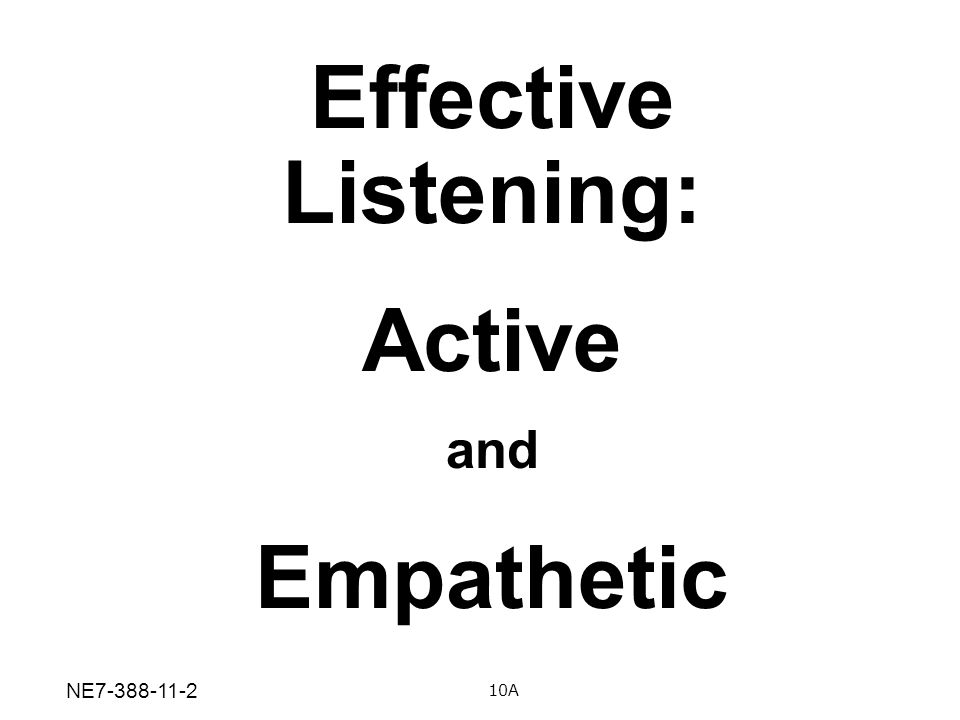 Effective Listening: Active and Empathetic 10A NE7-388-11-2