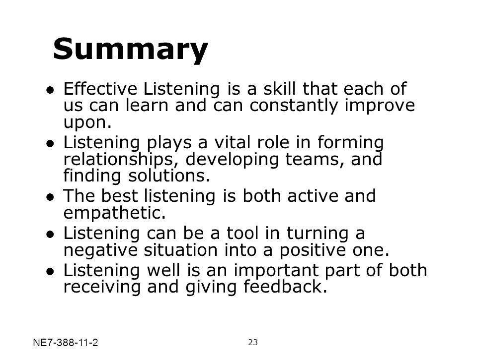 Effective Listening is a skill that each of us can learn and can constantly improve upon. Listening plays a vital role in forming relationships, devel