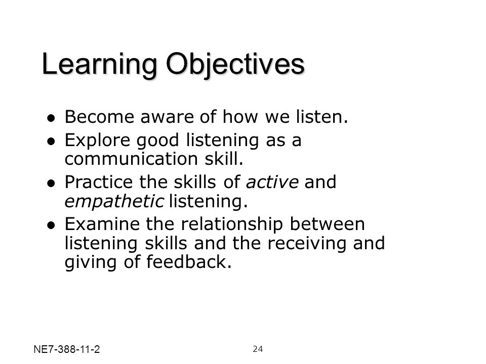 Become aware of how we listen. Explore good listening as a communication skill. Practice the skills of active and empathetic listening. Examine the re