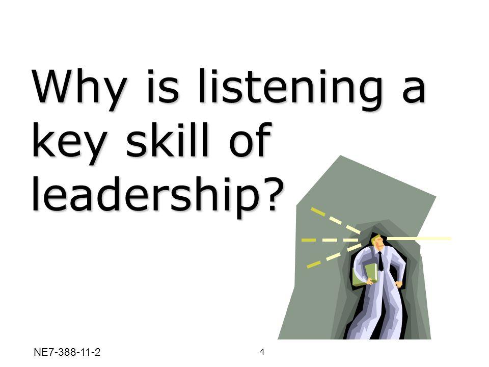 Why is listening a key skill of leadership? 4 NE7-388-11-2