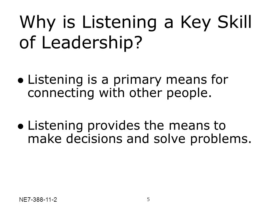 Listening is a primary means for connecting with other people. Listening provides the means to make decisions and solve problems. Why is Listening a K