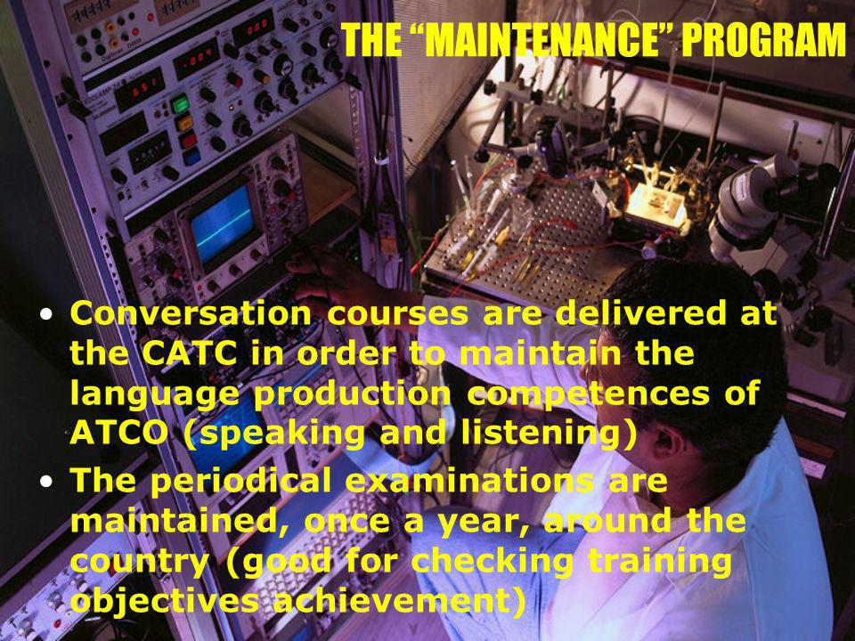 THE MAINTENANCE PROGRAM Conversation courses are delivered at the CATC in order to maintain the language production competences of ATCO (speaking and