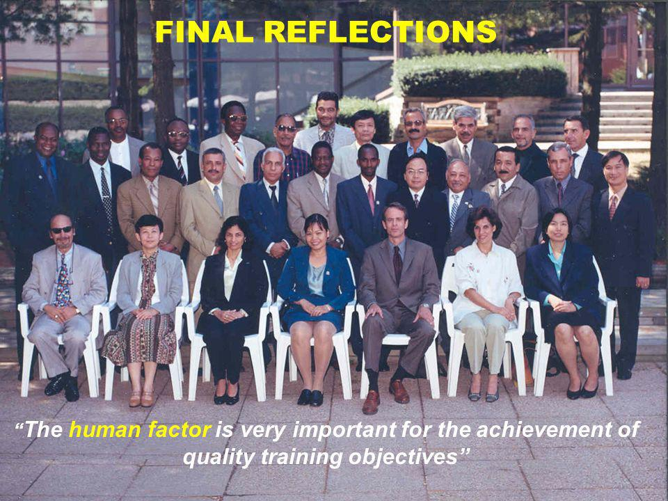 FINAL REFLECTIONS The human factor is very important for the achievement of quality training objectives