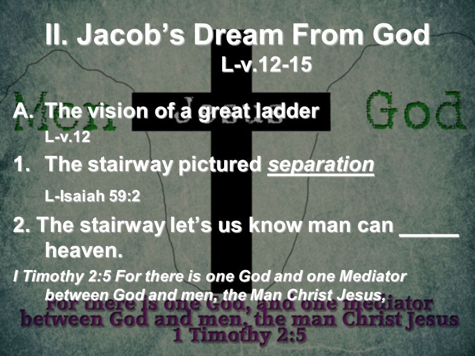II. Jacobs Dream From God L-v.12-15 A.The vision of a great ladder L-v.12 1.The stairway pictured separation L-Isaiah 59:2 2. The stairway lets us kno