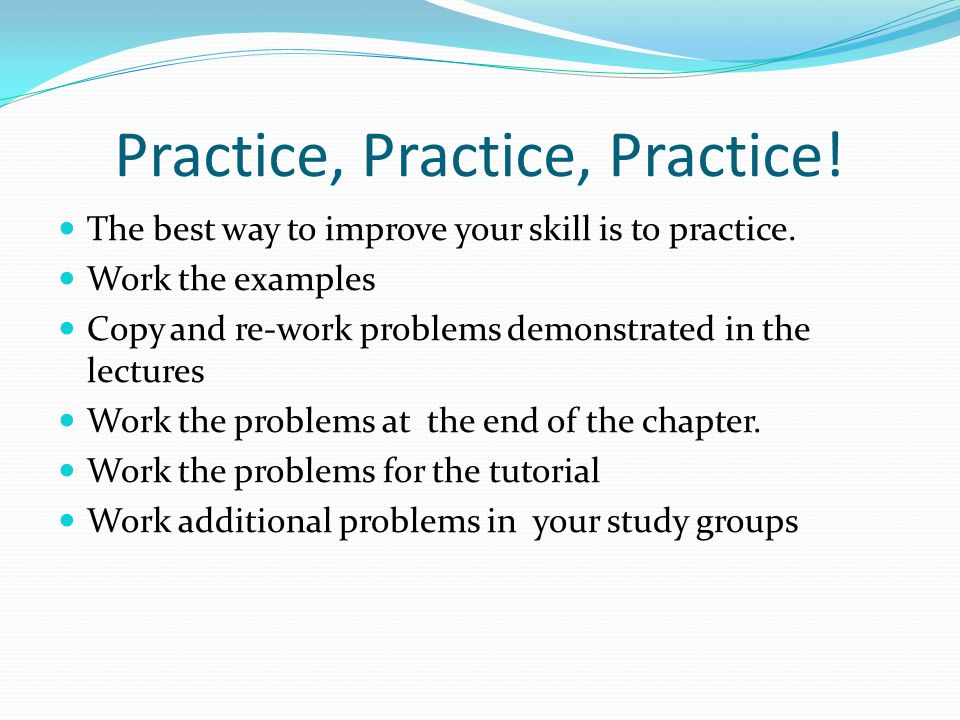 Practice, Practice, Practice. The best way to improve your skill is to practice.