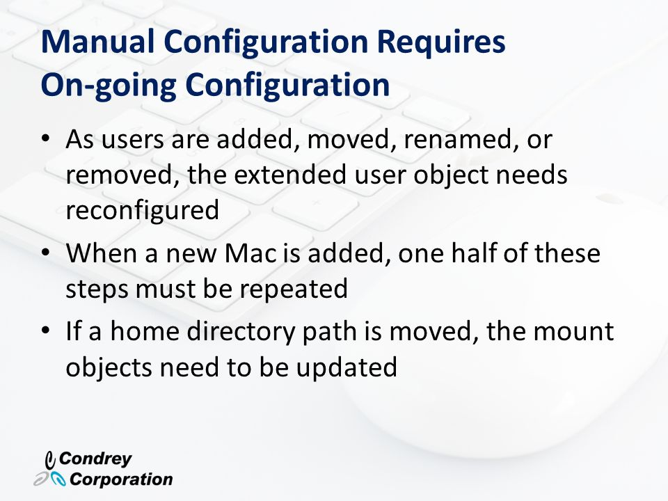 Manual Configuration Requires On-going Configuration As users are added, moved, renamed, or removed, the extended user object needs reconfigured When
