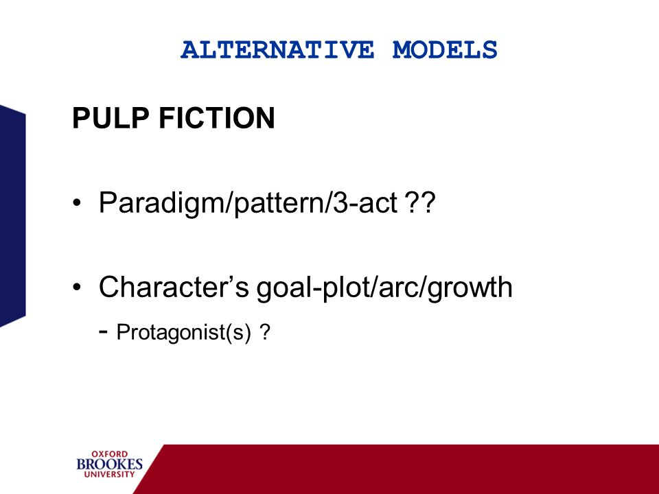 ALTERNATIVE MODELS PULP FICTION Paradigm/pattern/3-act ?? Characters goal-plot/arc/growth - Protagonist(s) ?