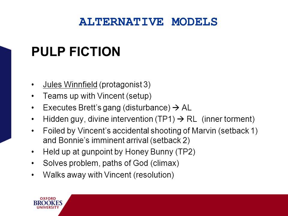 ALTERNATIVE MODELS PULP FICTION Jules Winnfield (protagonist 3) Teams up with Vincent (setup) Executes Bretts gang (disturbance) AL Hidden guy, divine