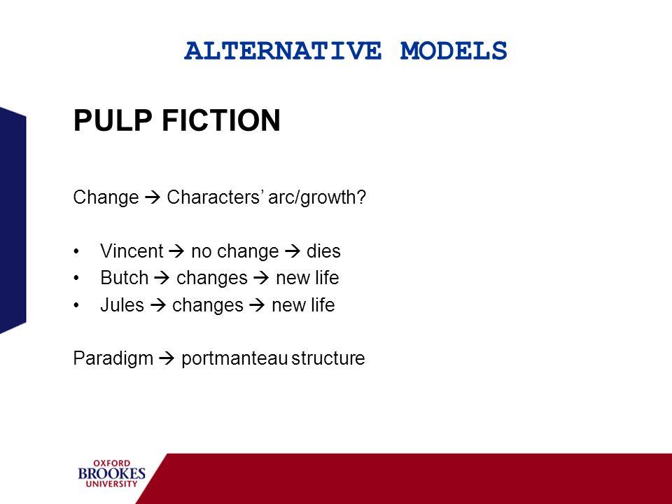 ALTERNATIVE MODELS PULP FICTION Change Characters arc/growth? Vincent no change dies Butch changes new life Jules changes new life Paradigm portmantea