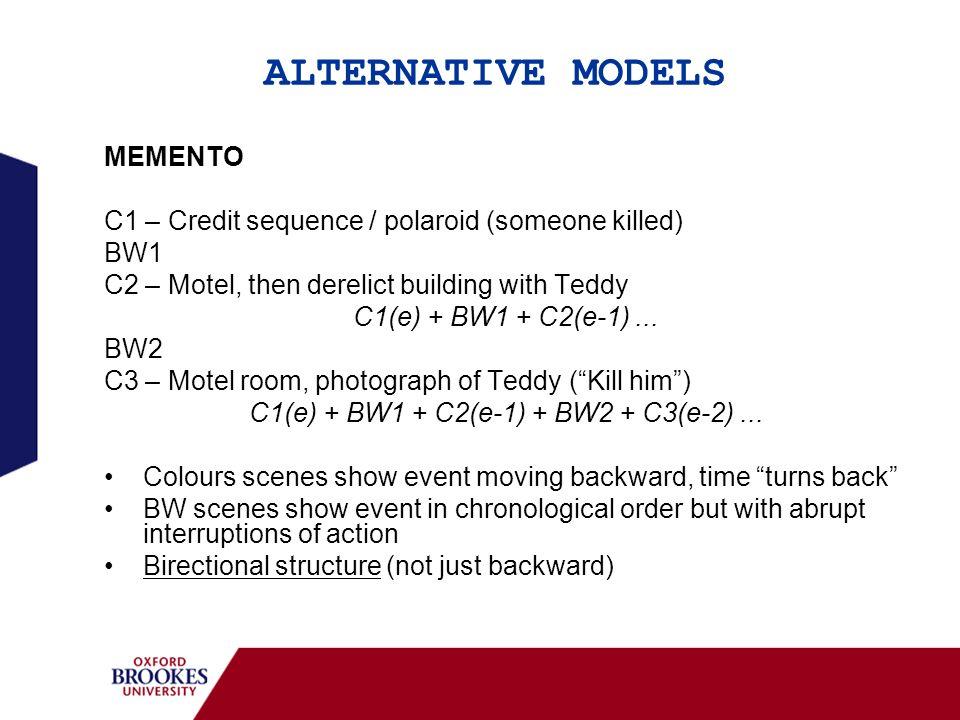 ALTERNATIVE MODELS MEMENTO C1 – Credit sequence / polaroid (someone killed) BW1 C2 – Motel, then derelict building with Teddy C1(e) + BW1 + C2(e-1)...