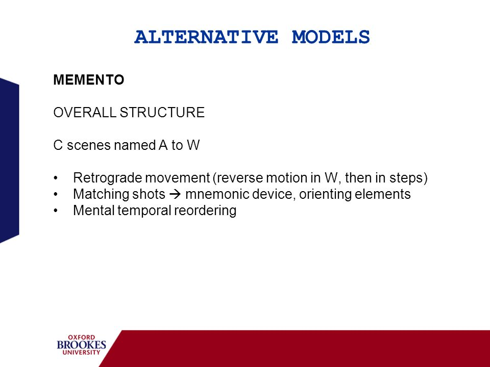 ALTERNATIVE MODELS MEMENTO OVERALL STRUCTURE C scenes named A to W Retrograde movement (reverse motion in W, then in steps) Matching shots mnemonic de