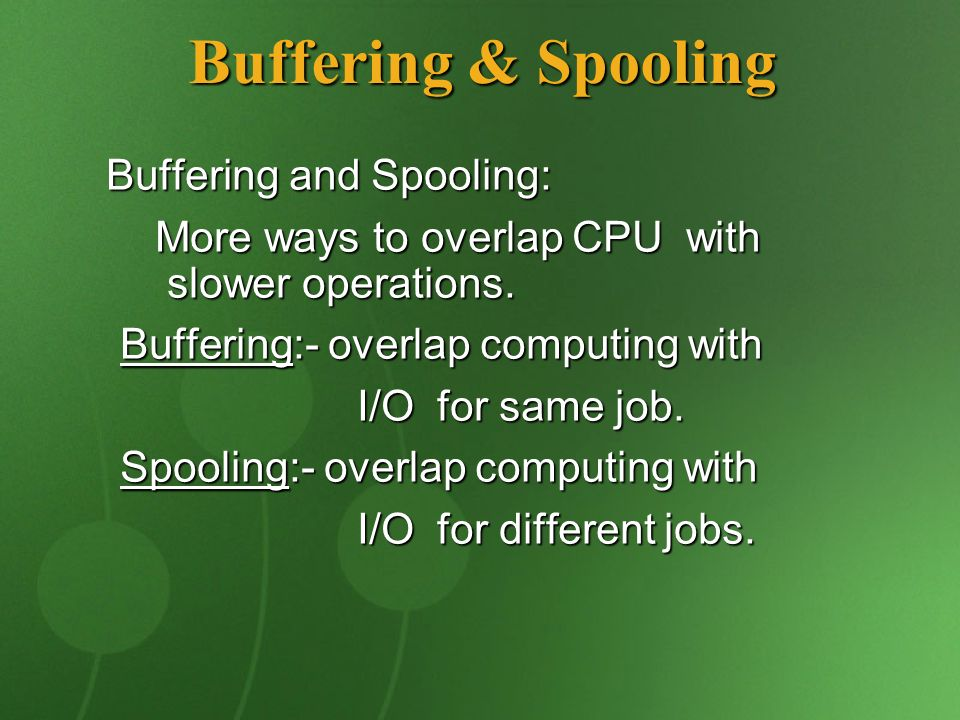 Buffering and Spooling: Buffering and Spooling: More ways to overlap CPU with slower operations. More ways to overlap CPU with slower operations. Buff