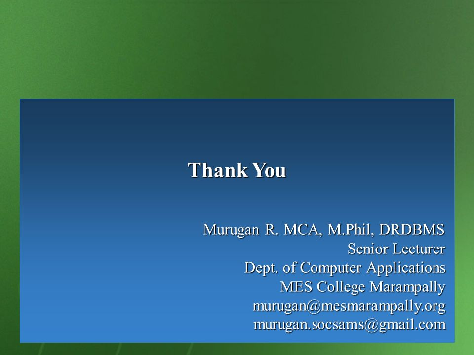 Thank You Murugan R. MCA, M.Phil, DRDBMS Senior Lecturer Dept. of Computer Applications MES College Marampally murugan@mesmarampally.orgmurugan.socsam