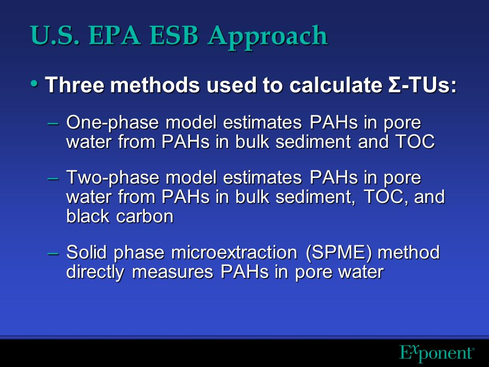 U.S. EPA ESB Approach Three methods used to calculate Σ-TUs: Three methods used to calculate Σ-TUs: –One-phase model estimates PAHs in pore water from