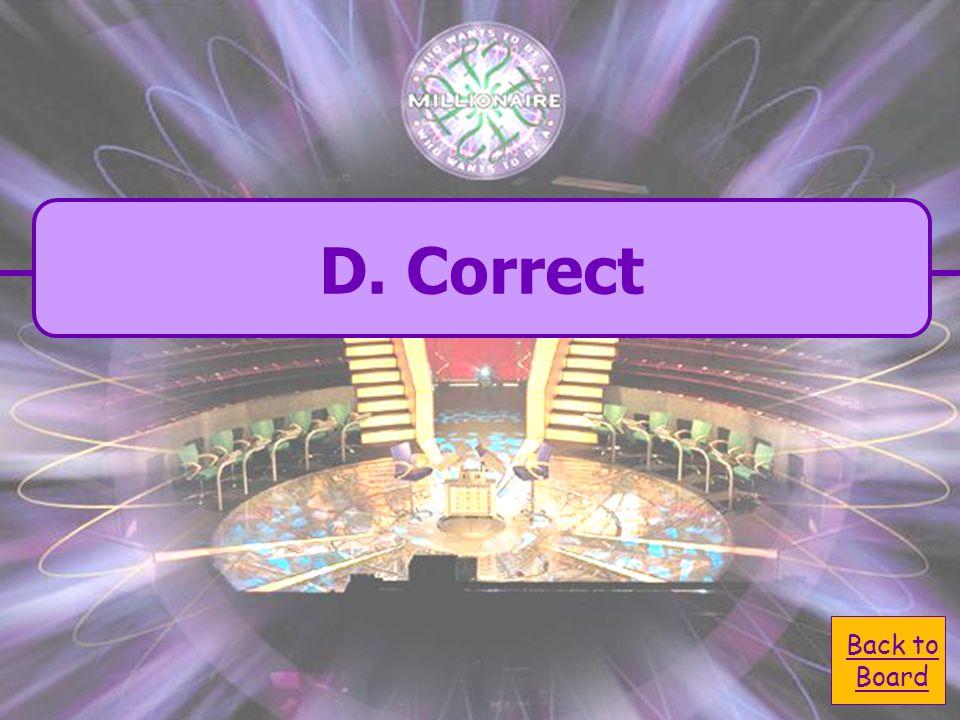 C. Incorrect C. Incorrect D. Correct D. Correct Question 5