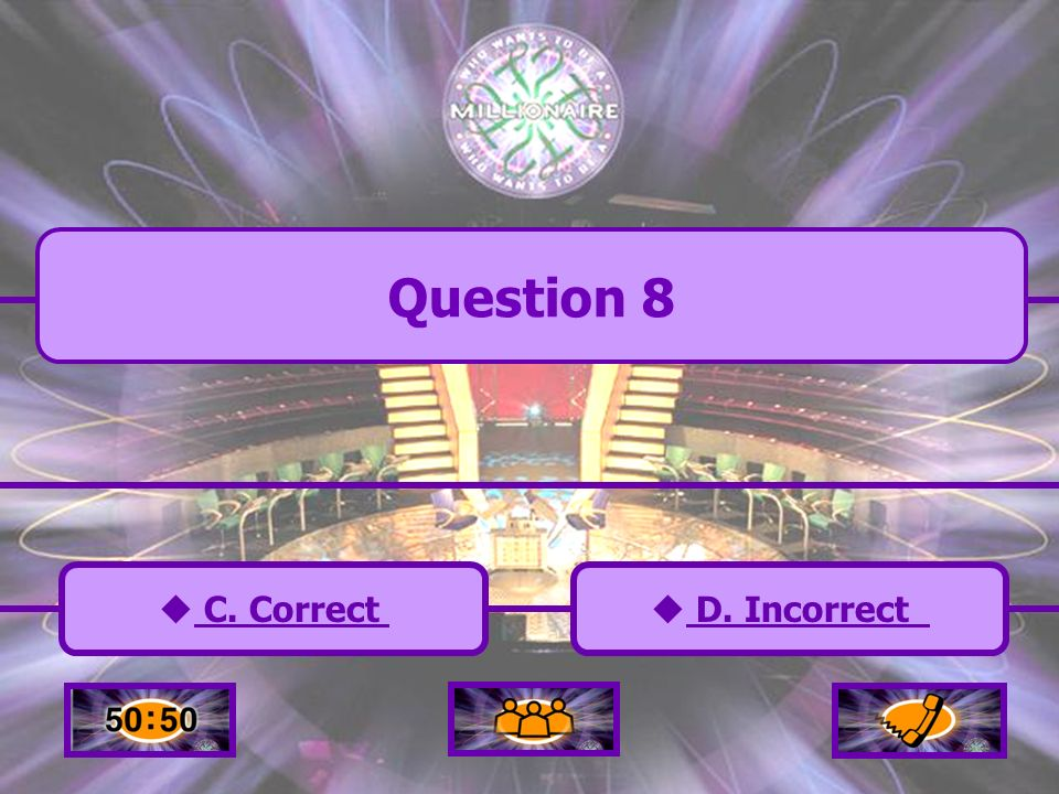 A. Incorrect C. Correct B. Incorrect D. Incorrect Question 8
