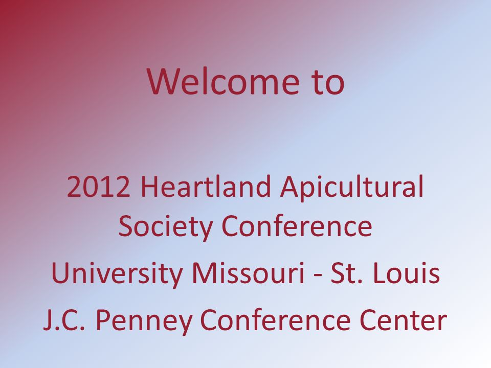 Welcome to 2012 Heartland Apicultural Society Conference University Missouri - St.
