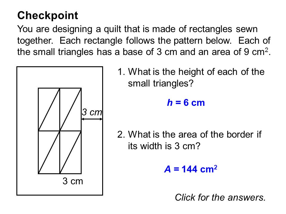 Checkpoint You are designing a quilt that is made of rectangles sewn together. Each rectangle follows the pattern below. Each of the small triangles h