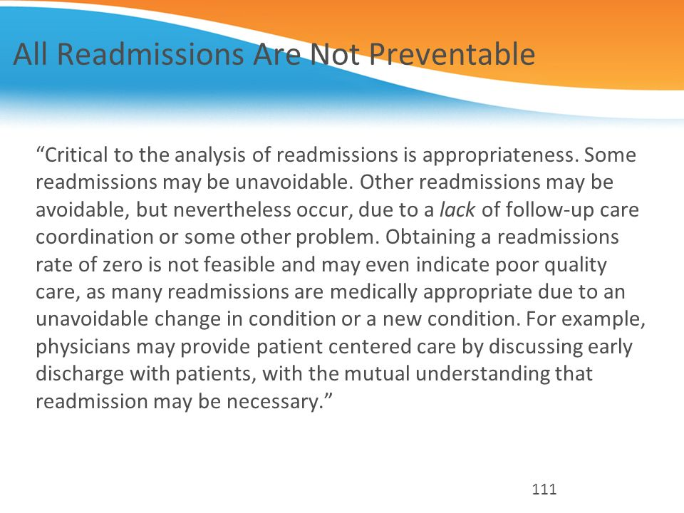 All Readmissions Are Not Preventable Critical to the analysis of readmissions is appropriateness. Some readmissions may be unavoidable. Other readmiss