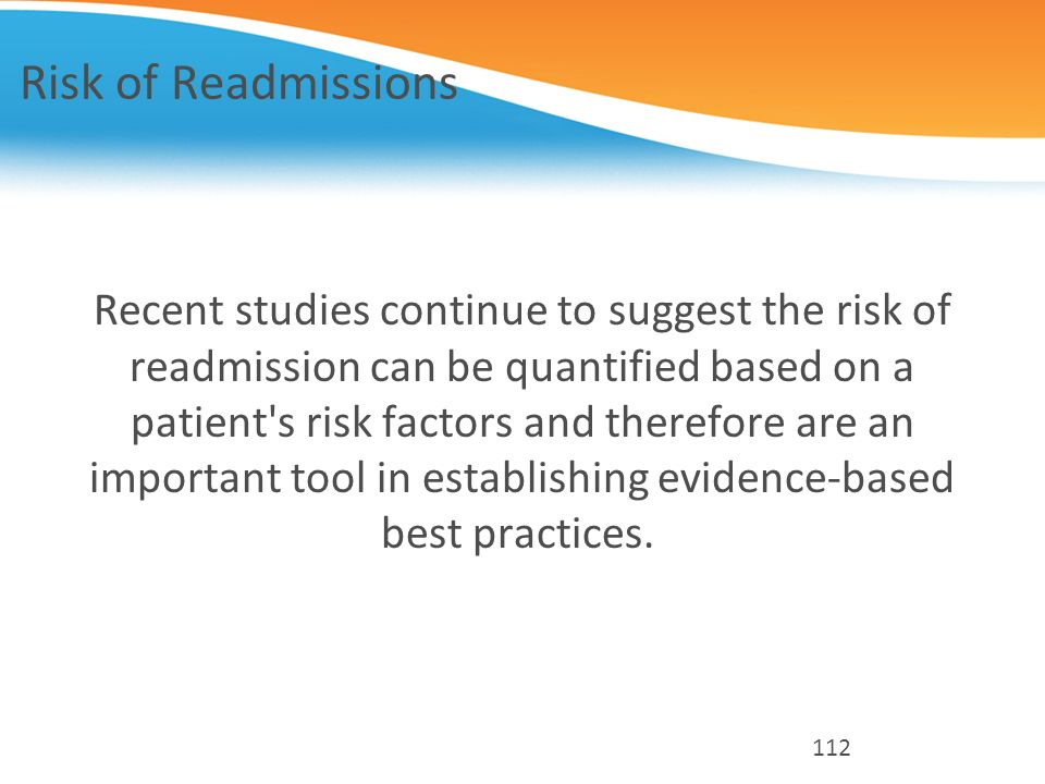 Risk of Readmissions Recent studies continue to suggest the risk of readmission can be quantified based on a patient's risk factors and therefore are
