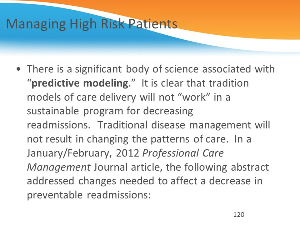 Managing High Risk Patients There is a significant body of science associated withpredictive modeling. It is clear that tradition models of care deliv