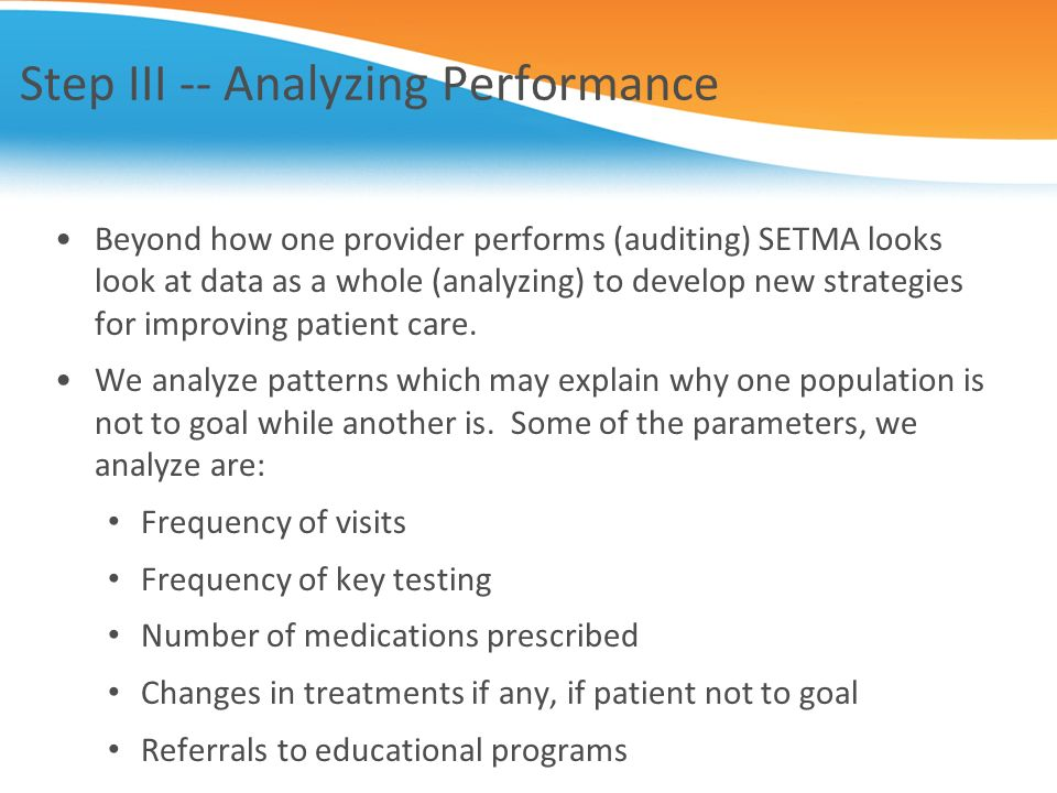 Step III -- Analyzing Performance Beyond how one provider performs (auditing) SETMA looks look at data as a whole (analyzing) to develop new strategie